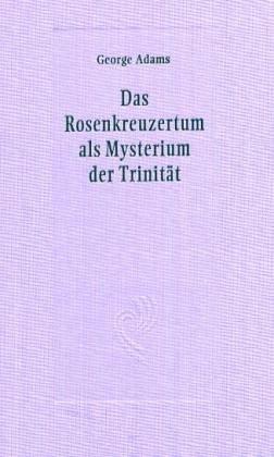 Das Rosenkreuzertum als Mysterium der Trinität