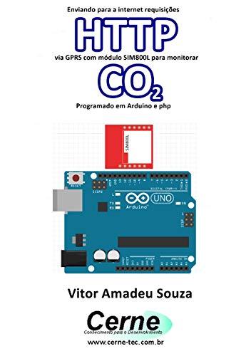 Enviando para a internet requisições HTTP via GPRS com módulo SIM800L para monitorar CO2 Programado em Arduino e php