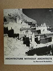 Architecture without architects, an introduction to nonpedigreed architecture