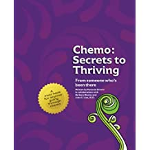 Chemo: Secrets to Thriving: From someone who's been there.