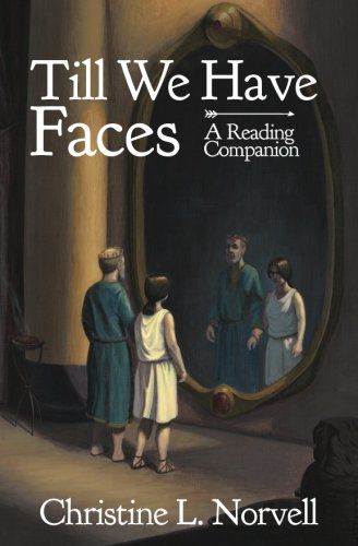 Till We Have Faces - A Reading Companion: An Any Day Companion for an Everyday Reader (Till We Have Faces A Myth Retold)