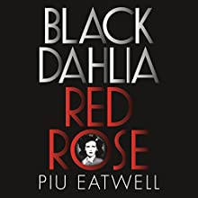 Black Dahlia, Red Rose: America's Most Notorious Crime Solved for the First Time Audiobook by Piu Eatwell Narrated by Jeff Harding