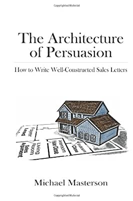 The Architecture of Persuasion: How to Write Well-Constructed Sales Letters