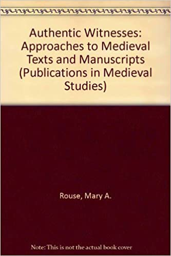 Book Authentic Witnesses: Approaches to Medieval Texts and Manuscripts (Publications in Medieval Studies, Vol 17) by Mary A. Rouse (1993-02-01)
