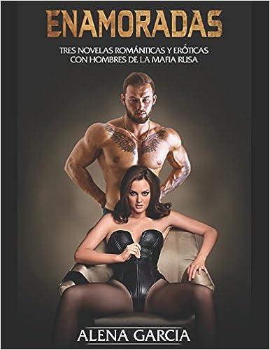 Enamoradas: Tres Novelas Románticas y Eróticas con Hombres de la Mafia Rusa Colección de Romance y Erótica: Amazon.es: Alena Garcia: Libros