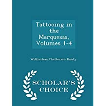 Tattooing in the Marquesas, Volumes 1-4 - Scholar's Choice Edition by Handy, Willowdean Chatterson (2015) Paperback