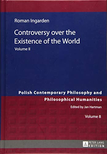 Controversy over the Existence of the World: Volume II (Polish Contemporary Philosophy and Philosophical Humanities)