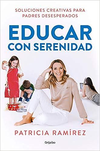 Educar con serenidad: Soluciones creativas para padres desesperados (AUTOAYUDA SUPERACION) Descargar PDF Gratis