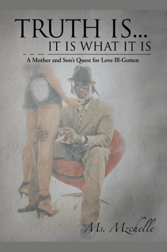 Download Truth is . . . It is What It is: A Mother and Son's Quest for Love Ill-Gotten pdf epub