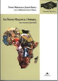 Les Francs-Maçons et l'Afrique : Une rencontre fraternelle par Daniel Béresniak
