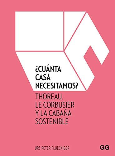 ¿Cuánta Casa Necesitamos: Thoreau, Le Corbusier y la cabaña sostenible por Urs Peter Flueckiger,Landrove Bossut, Susana