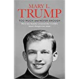 By Mary L. Trump Ph.D. Too Much and Never Enough How My Family Created the World's Most Dangerous Man Hardcover - 14 July 202