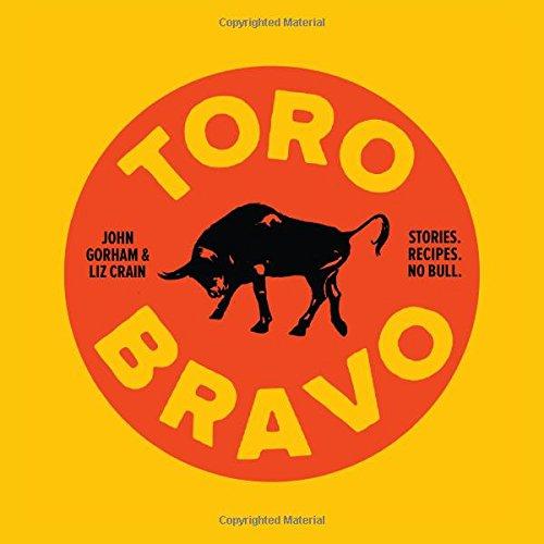 Toro Bravo: Stories. Recipes. No Bull. by Liz Crain, John Gorham