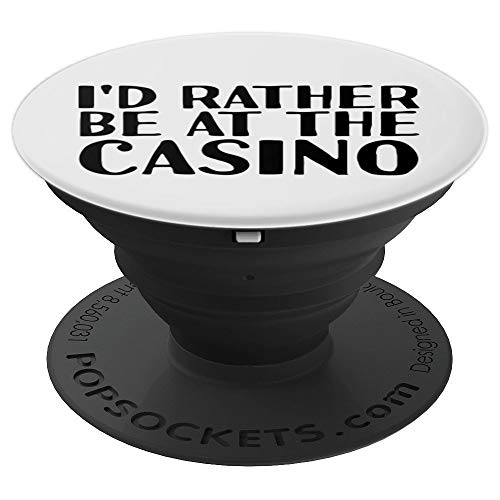 I'D RATHER BE AT THE CASINO Art Funny Vegas Gift Idea - PopSockets Grip and Stand for Phones and Tablets ()