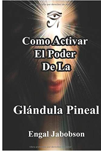 Libro : Como Activar El Poder De La Glandula Pineal: Para...