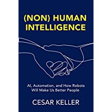 [Non] Human Intelligence: AI, Automation, and How Robots Will Make Us Better People