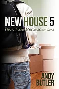 New House 5: How a dorm becomes a home by [Butler, Andy]