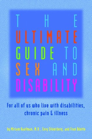 The Ultimate Guide to Sex and Disability: For All of Us who Live with Disabilities, Chronic Pain and Illness.