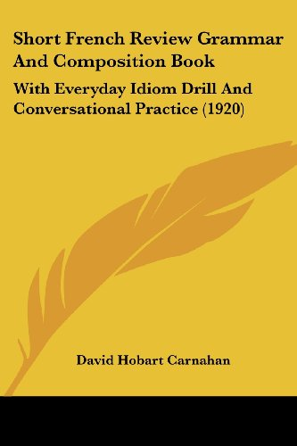 Short French Review Grammar And Composition Book: With Everyday Idiom Drill And Conversational Practice (1920) (French and English Edition) -