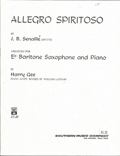 Allegro Spiritoso By J. B. Senaille (1687-1730) Arranged for Eb Baritone Saxophone and Piano By Harry Gee Piano Accpt. Revised By William Latham (ST-20)