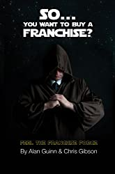 So...You Want to Buy a Franchise?  Feel the Franchise Force. (English Edition)