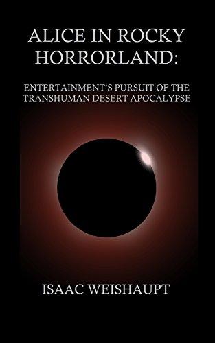 Alice in Rocky Horrorland: Entertainments Pursuit of the Transhuman Desert Apocalypse