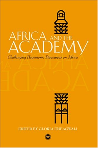 Africa and the Academy: Challenging Hegemonic Discourses on Africa