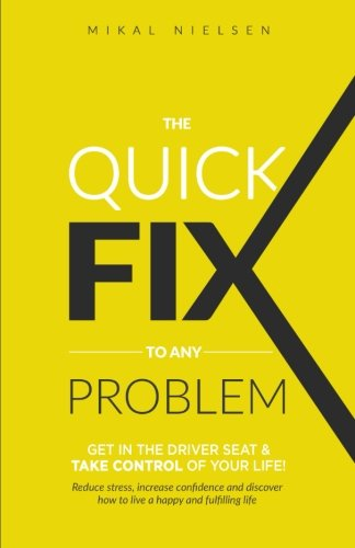 Download The Quick Fix To Any Problem: Get in the Driver Seat and take control of your life! pdf
