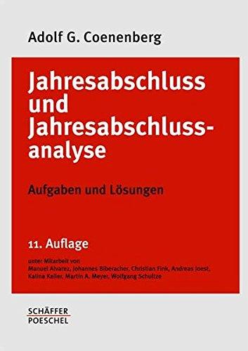 Jahresabschluss und Jahresabschlussanalyse / Betriebswirtschaftliche, handelsrechtliche, steuerrechtliche und internationale Grundsätze - HGB, ... und... / Aufgaben und Lösungen