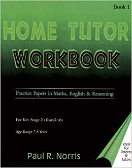 The Home Tutor Workbook: Practice Papers in Maths, English and Reasoning