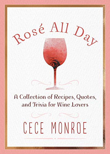 Rosé All Day: A Collection of Recipes, Quotes, and Trivia for Wine Lovers -