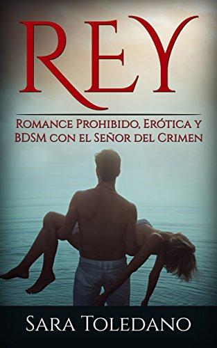 Rey: Romance Prohibido, Erótica y BDSM con el Señor del Crimen (Novela Romántica) (Spanish Editio