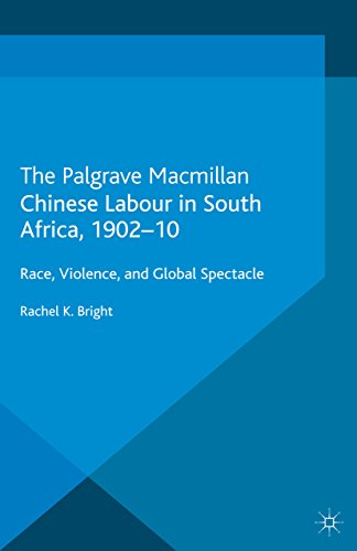 Chinese Labour in South Africa, 1902-10: Race, Violence, and Global Spectacle (Cambridge Imperial and Post-Colonial Studies - Chinese Spectacles