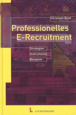 Professionelles E-Recruiting: Strategien - Instrumente - Beispiele Gebundenes Buch – 2002 Christoph Beck Hermann Luchterhand Verlag 3472049588 Betriebswirtschaft