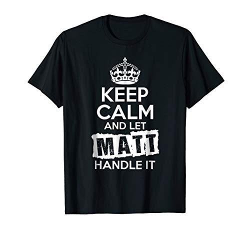 Matt T-Shirt Keep Calm and Let Matt Handle It