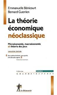 La théorie économique néoclassique : Microéconomie, marcoéconomie et théorie des jeux par Bernard Guerrien