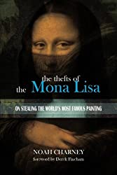 The Thefts of the Mona Lisa: On Stealing the World's Most Famous Painting