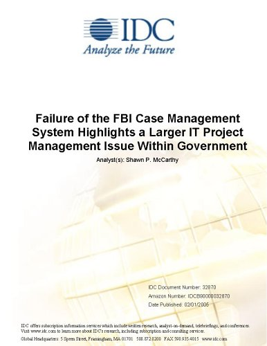 Failure of the FBI Case Management System Highlights a Larger IT Project Management Issue Within Government IDC
