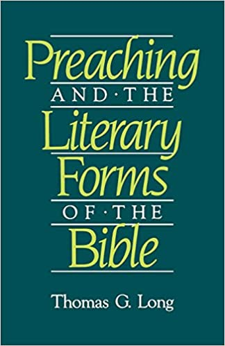 Preaching and the Literary Forms of the Bible: Thomas G  Long