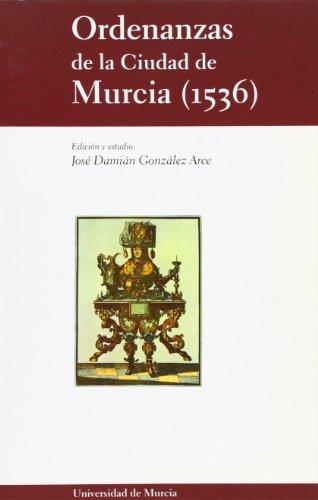 Ordenanzas de la Ciudad de Murcia (1536) (Fuentes Históricas de la Región de Murcia) por Murcia (Spain)