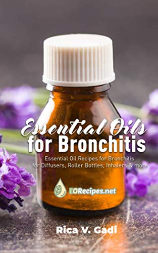 Essential Oils for Bronchitis: Essential Oil Recipes for Bronchitis for Diffusers, Roller Bottles, Inhalers & more