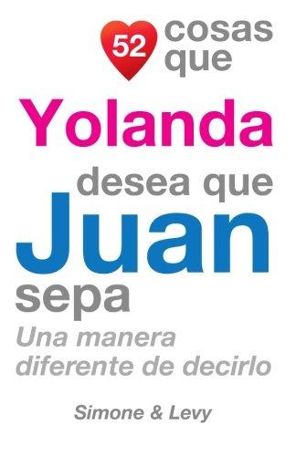 52 Cosas Que Yolanda Desea Que Juan Sepa: Una Manera Diferente de Decirlo  [Leyva, J. L. - Simone - Levy] (Tapa Blanda)