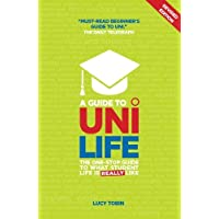A Guide to Uni Life: The one stop guide to what university is REALLY like
