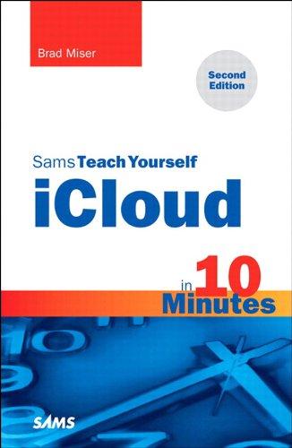 Sams Teach Yourself iCloud in 10 Minutes (Sams Teach Yourself -- (Integrated Media Storage)