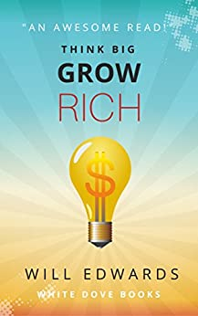 Think BIG and Grow Rich!: Unlocking the Promise of Wealth (Light Bulb Moments) by [Will Edwards]