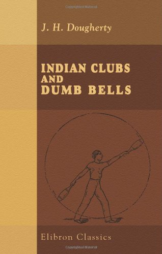 Read Online Indian Clubs and Dumb Bells: Spalding's Athletic Library ebook