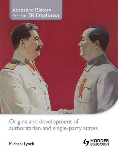 Origins and Development of Authoritarian and Single-Party States (Access to History for the IB Diploma)