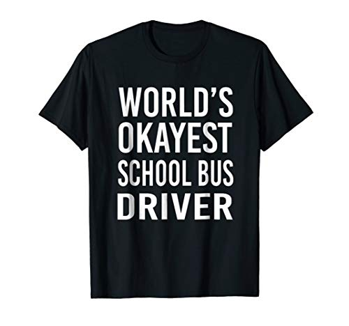 World's Okayest School Bus Driver Funny T Shirt Best Gift