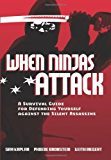 When Ninjas Attack: A Survival Guide for Defending Yourself Against the Silent Assassins