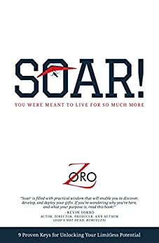 SOAR!: 9 Proven Keys For Unlocking Your Limitless Potential by [Zoro]